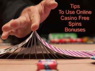 Tips To Use Online Casino Free Spins Bonus