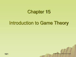 Chapter 15 Introduction to Game Theory