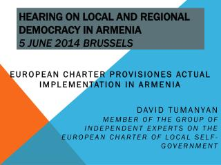 HEARING ON LOCAL AND REGIONAL DEMOCRACY IN ARMENIA 5 June 2014 Brussels