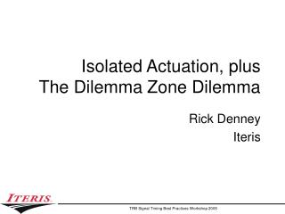 Isolated Actuation, plus The Dilemma Zone Dilemma
