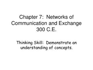 Chapter 7:  Networks of Communication and Exchange  300 C.E.