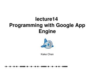 lecture14  Programming with Google App Engine