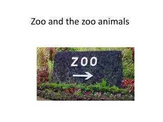 Zoo and the zoo animals