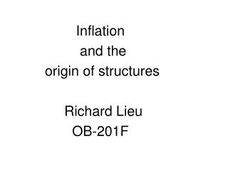 Inflation                     and the            origin of structures                 Richard Lieu