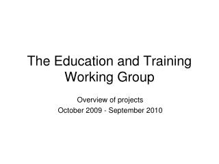 The Education and Training Working Group