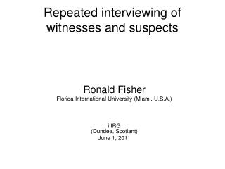 Repeated interviewing of witnesses and suspects