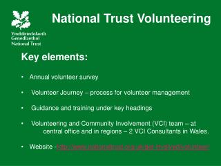 Key elements: Annual volunteer survey  Volunteer Journey – process for volunteer management