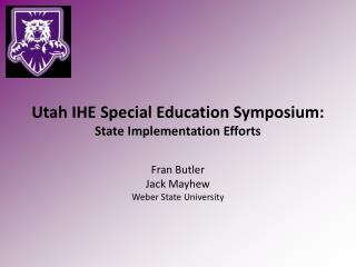 Utah IHE Special Education Symposium: State Implementation Efforts