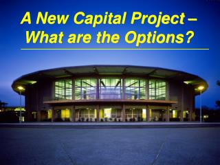 A New Capital Project – What are the Options?
