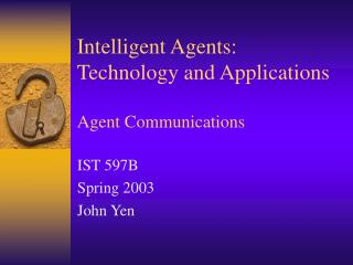 Intelligent Agents: Technology and Applications Agent Communications