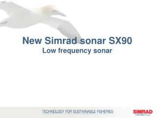 New Simrad sonar SX90 Low frequency sonar