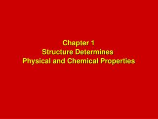Chapter 1 Structure Determines  Physical and Chemical Properties