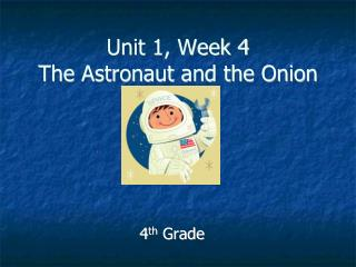 Unit 1, Week 4 The Astronaut and the Onion