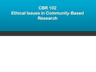 CBR 102 Ethical Issues in Community-Based Research
