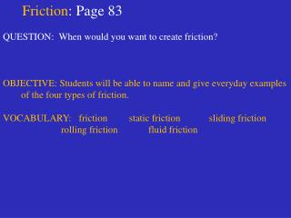 Friction : Page 83 QUESTION:  When would you want to create friction?