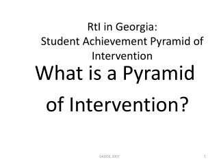 RtI  in Georgia:  	Student Achievement Pyramid of 	Intervention