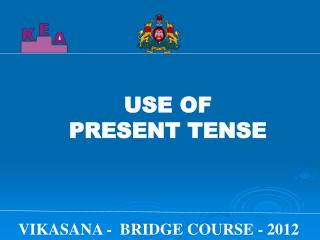 USE OF  PRESENT TENSE