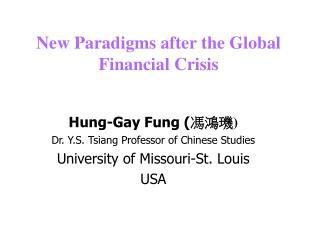 Hung-Gay Fung ( 馮鴻 璣 ) Dr. Y.S. Tsiang Professor of Chinese Studies