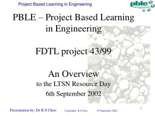PBLE – Project Based Learning in Engineering  FDTL project 43/99  An Overview