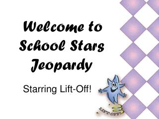 Welcome to School Stars Jeopardy