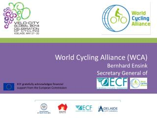 World Cycling Alliance (WCA) Bernhard Ensink Secretary General of
