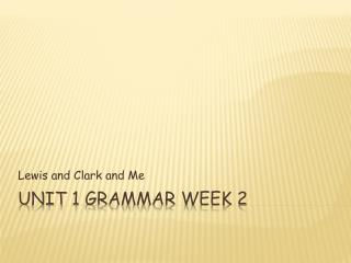 Unit 1 Grammar Week 2