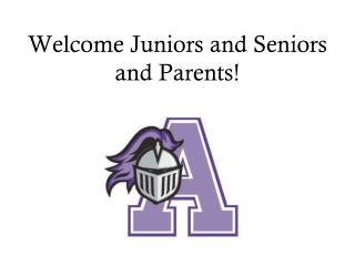 Welcome Juniors and Seniors  and Parents!
