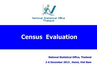 National Statistical Office, Thailand 2-6 December 201 3  , Hanoi, Viet Nam