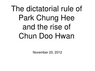 The dictatorial rule of Park Chung Hee and the rise of  Chun Doo Hwan
