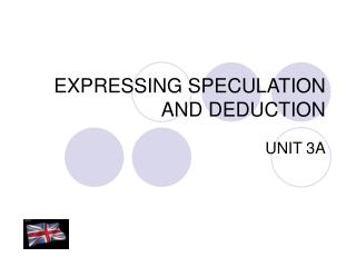 EXPRESSING SPECULATION AND DEDUCTION