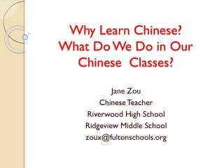 Why Learn Chinese? What Do We Do in Our Chinese  Classes?