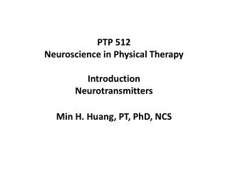 PTP 512 Neuroscience in Physical Therapy Introduction Neurotransmitters