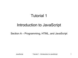 Tutorial 1 Introduction to JavaScript Section A – Programming, HTML, and JavaScript