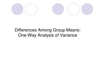 Differences Among Group Means: One-Way Analysis of Variance