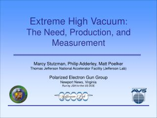 Extreme High Vacuum :  The Need, Production, and Measurement