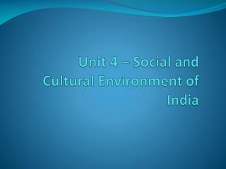 Unit 4 – Social and Cultural Environment of India