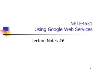 NETE4631 Using Google Web Services
