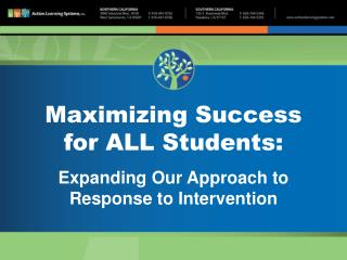 Maximizing Success  for ALL Students: Expanding Our Approach to  Response to Intervention