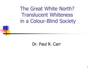 The Great White North?  Translucent Whiteness  in a Colour-Blind Society
