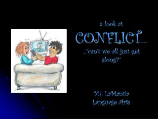 "a look at  CONFLICT … ...""can't we all just get along?"" Ms. LaMantia Language Arts"