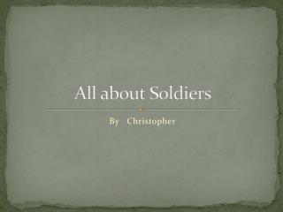 All about Soldiers