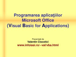 Programarea aplica ţiilor  Microsoft Office ( V isual  B asic for  A pplications )