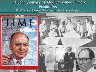 The Long Journey of Medium-Range Climate Prediction Ed O'Lenic, NOAA-NWS-Climate Prediction Center