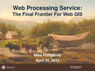 Web Processing Service: The Final Frontier For Web GIS