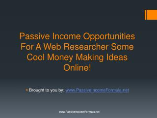 Passive Income Opportunities For A Web Researcher: Some Cool