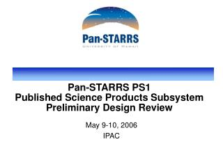 Pan-STARRS PS1  Published Science Products Subsystem  Preliminary Design Review
