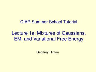 CIAR Summer School Tutorial  Lecture 1a: Mixtures of Gaussians, EM, and Variational Free Energy