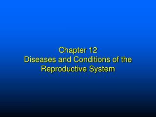 Chapter 12  Diseases and Conditions of the Reproductive System