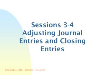 Sessions 3-4 Adjusting Journal Entries and Closing Entries