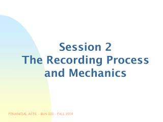 Session 2 The Recording Process and Mechanics